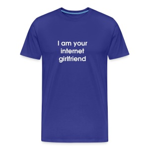 I Am Your Internet Girlfriend - Men's Premium T-Shirt