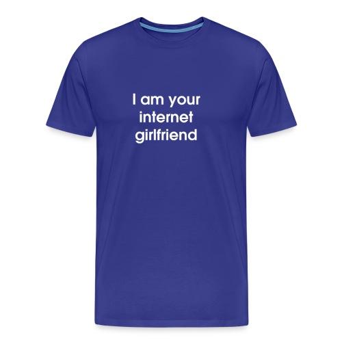 I Am Your Internet Girlfriend - Men's Premium T-Shirt