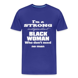 I'm a Strong Independent Black Woman Who Don't Need No Man. - Men's Premium T-Shirt