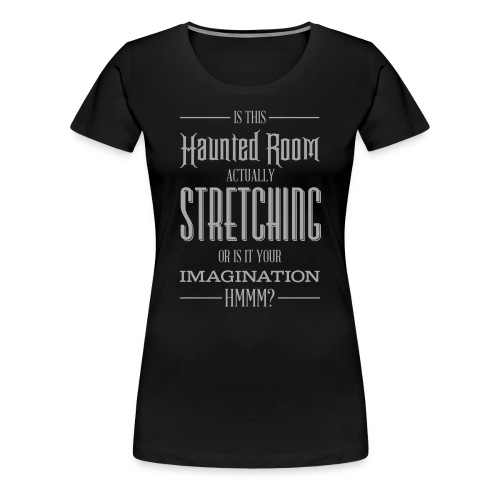 Is this Haunted Room actually stretching? - Women's Premium T-Shirt