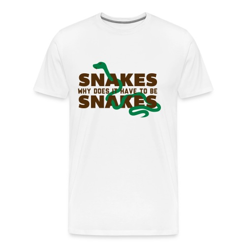 Snakes... Why does it have to be Snakes? - Men's Premium T-Shirt