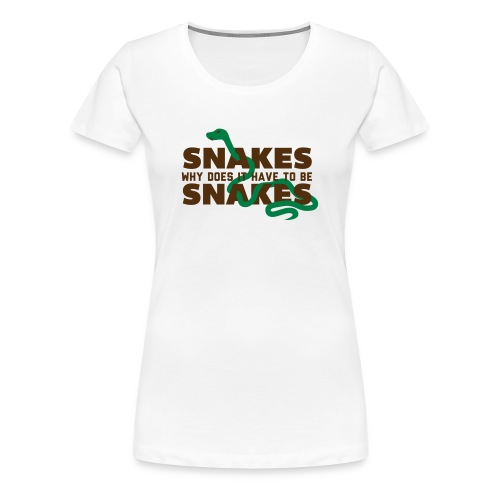 Snakes... Why does it have to be Snakes? - Women's Premium T-Shirt