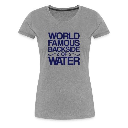World-Famous Backside of Water - Women's Premium T-Shirt
