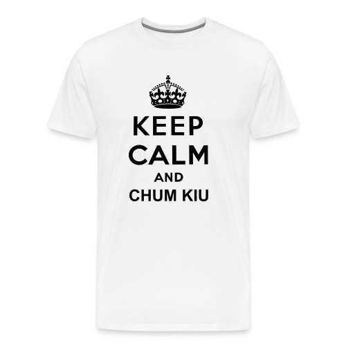 Keep Calm And Chum Kiu - Men's Premium T-Shirt