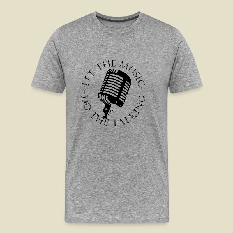 Let the Music do the Talking - Men's Premium T-Shirt
