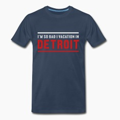 I'm so bad I vacation in Detroit T-Shirts