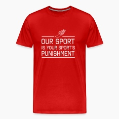 Our Sport is Your Sport's Punishment T-Shirts