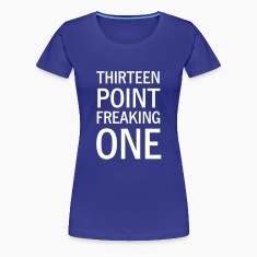 Thirteen Point Freaking One Women's T-Shirts