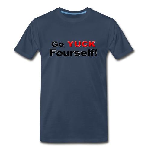 Go Yuck Fourself - Men's Premium T-Shirt