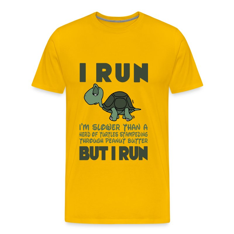 I run i 39 m slower than a turtle but i run t shirt for How to start your own t shirt brand