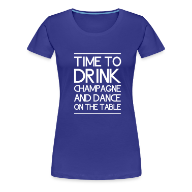 Time to Drink Champagne and Dance on the Table Women's T-Shirts