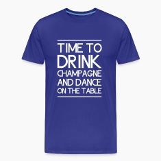 Time to Drink Champagne and Dance on the Table T-Shirts