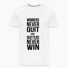 winners never quit and quitters never win T-Shirts