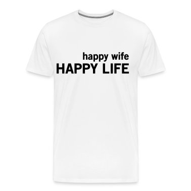 Happy Wife. Happy Life T-Shirts