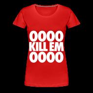 Women's T-Shirts ~ Women's Premium T-Shirt ~ OOOO Kill Em OOOO Women's T-Shirts