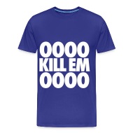 T-Shirts ~ Men's Premium T-Shirt ~ OOOO Kill Em OOOO T-Shirts