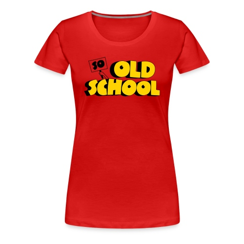 So Old School - Women's Premium T-Shirt
