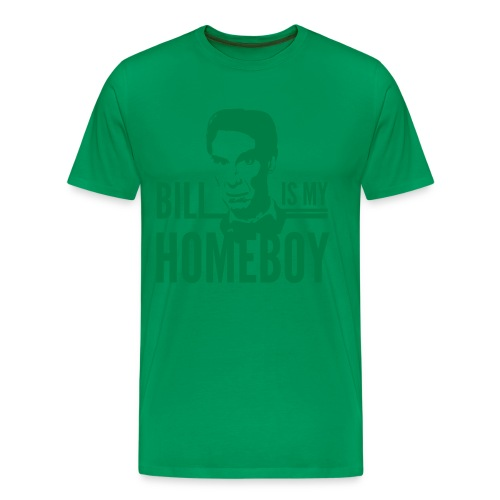Bill is my Homeboy - Men's Premium T-Shirt