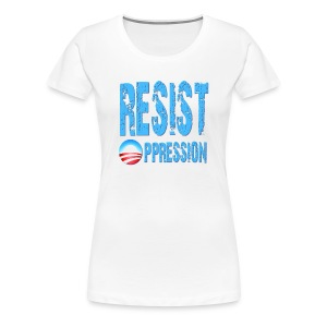 Resist Oppression Anti Obama - Women's Premium T-Shirt