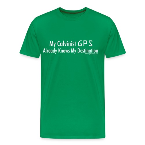 Calvinist GPS (with white lettering for darker shirts) - Men's Premium T-Shirt