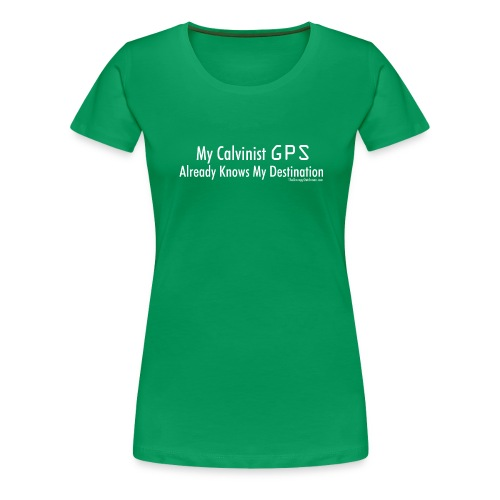 Calvinist GPS (with white lettering for darker shirts) - Women's Premium T-Shirt