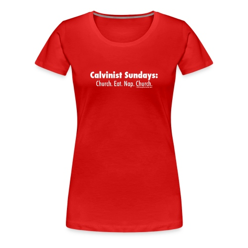 Calvinist Sundays (white lettering for darker shirts) - Women's Premium T-Shirt