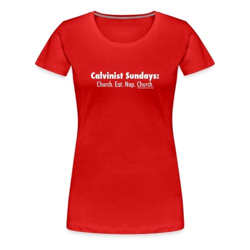 Calvinist Sundays (white lettering for darker shirts) - Women's Premium T-Shirt
