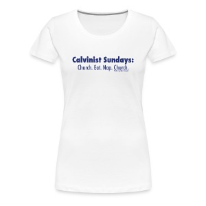 Calvinist Sundays (blue lettering for lighter shirts) - Women's Premium T-Shirt