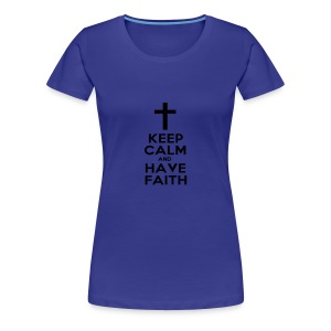 Keep calm and have faith. - Women's Premium T-Shirt
