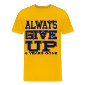 Always Give Up (Yellow Deluxe) - Men's Premium T-Shirt