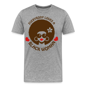 Everybody Loves A Black WOMAN (version 3 - womens 3xl/4xl tshirt) - Men's Premium T-Shirt