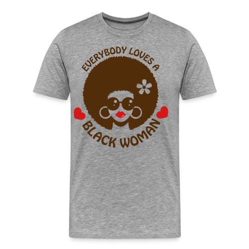 Everybody Loves A Black WOMAN (version 3 - womens 3xl/4xl tshirt) - Men's Premium T-Shirt