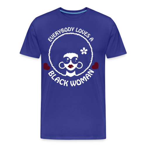 Everybody Loves A Black WOMAN (version 3 - womens 3xl-4xl- reverse) - Men's Premium T-Shirt