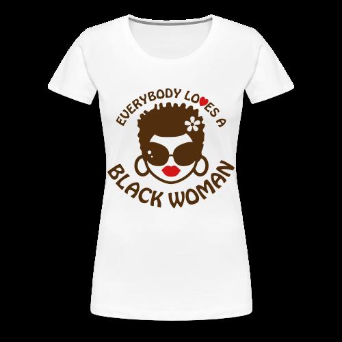 Everybody Loves A Black WOMAN (version 2 - womens plus sized tshirt) - Women's Premium T-Shirt