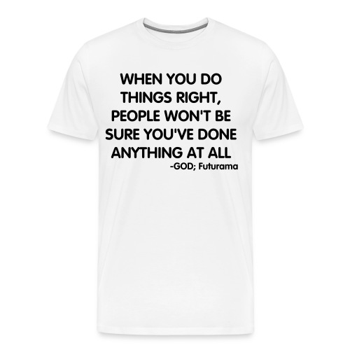 Doing things right - Men's Premium T-Shirt
