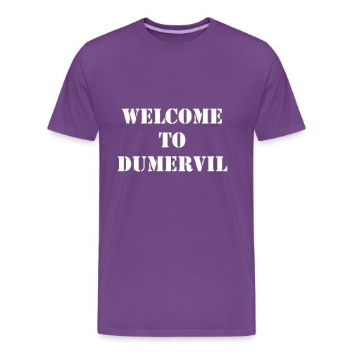 Welcome to Dumervil! - Men's Premium T-Shirt