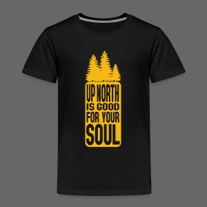 Up North Is Good For Your Soul - Toddler Premium T-Shirt