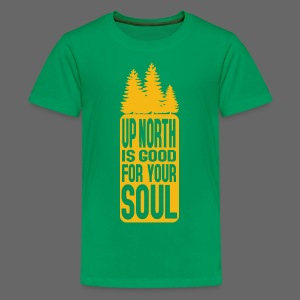 Up North Is Good For Your Soul - Kids' Premium T-Shirt