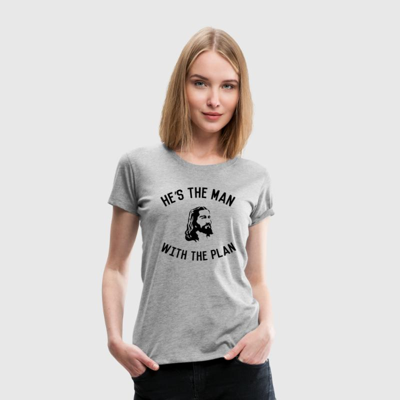 Jesus. He's the man with the plan Women's T-Shirts - Women's Premium T-Shirt