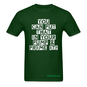 You Can Put That In Your Pump - Men's Army Green  - Men's T-Shirt