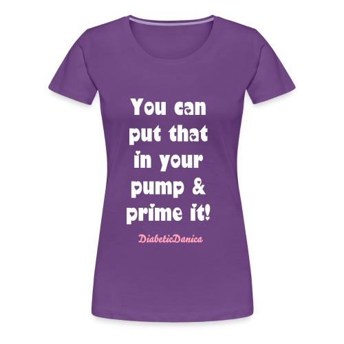 You Can Put That In Your Pump - Women's Purple  - Women's Premium T-Shirt