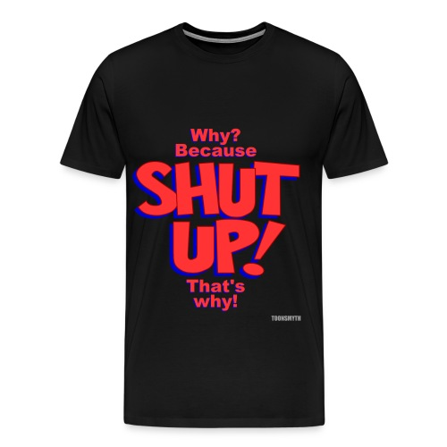 Toonsmyth SHUT UP - Men's Premium T-Shirt