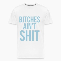 bitches ain't shit T-Shirts