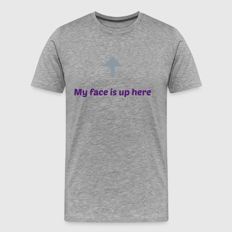 my face is up here T-Shirts - Men's Premium T-Shirt