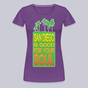 San Diego is Good For Your Soul - Women's Premium T-Shirt