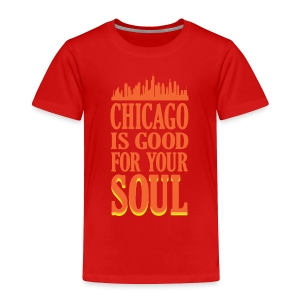 Chicago is Good For Your Soul - Toddler Premium T-Shirt