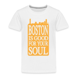 Boston is Good For Your Soul - Toddler Premium T-Shirt