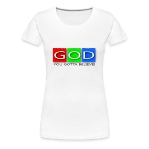 You Gotta Believe! - Women's Premium T-Shirt