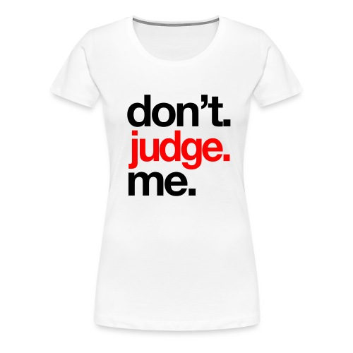 Women's Don't Judge Me T-shirt - Women's Premium T-Shirt