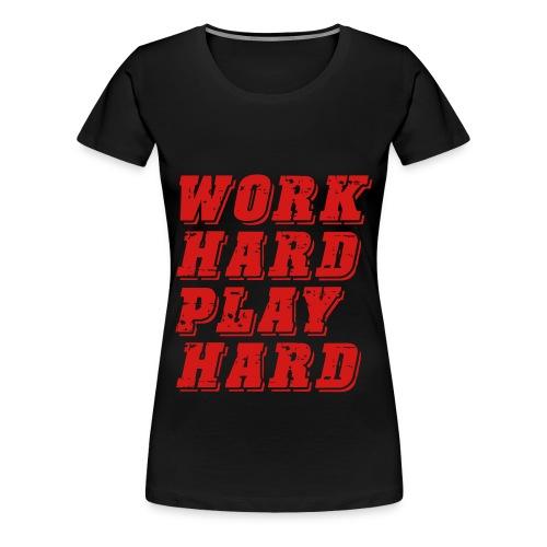 Work Hard Play Hard Tee - Women's Premium T-Shirt